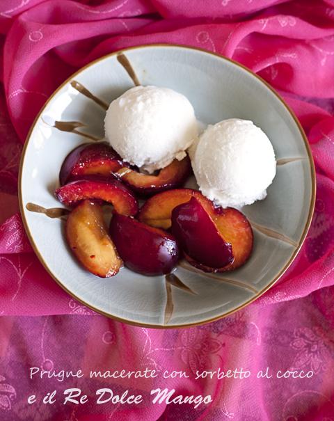Prugne macerate con sorbetto al cocco e il Re Dolce Mango